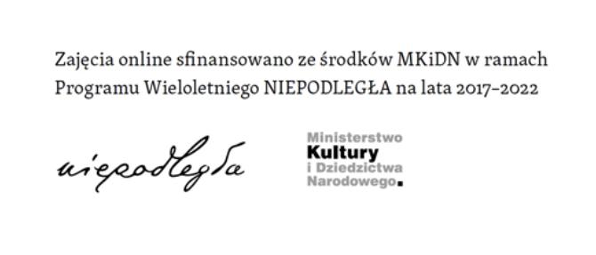 Zajęcia on-line sfinansowano ze środków MKiDN w ramach Programu Wieloletniego Niepodległa na lata 2017-2022